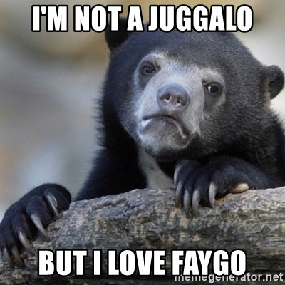 Confession Bear - I'm not a Juggalo But I love faygo