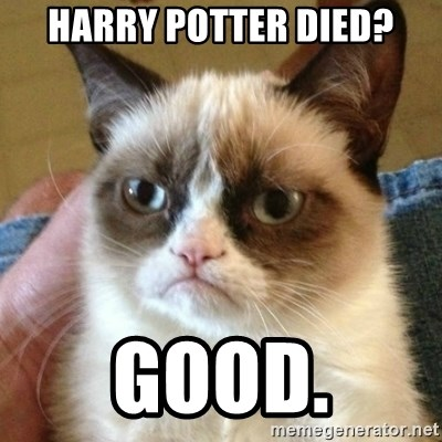 mean cat - Harry Potter died? Good.
