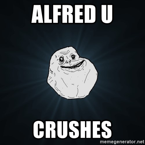 Forever Alone - Alfred u crushes