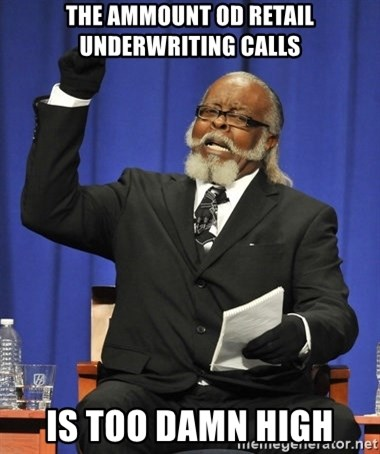 Rent Is Too Damn High - The ammount od retail underwriting calls is too damn high