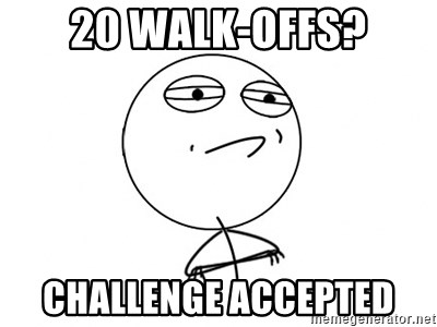 Challenge Accepted - 20 WALK-OFFS? Challenge accepted