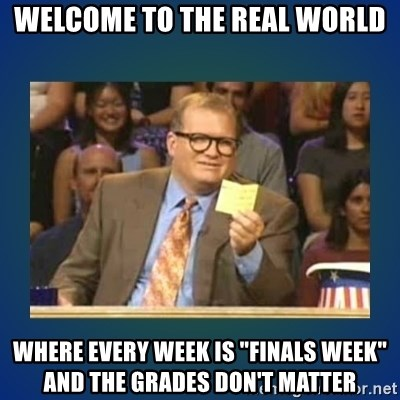 """drew carey - Welcome to the real world where every week is """"finals week"""" and the grades don't matter"""