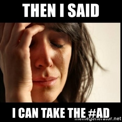 First World Problems - Then i said I Can take the #Ad