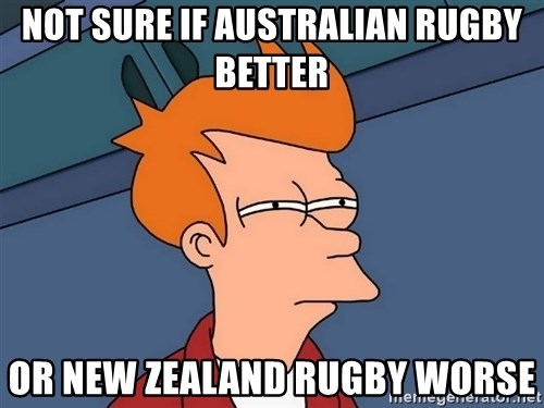 Futurama Fry - NOT SURE IF AUSTRALIAN RUGBY BETTER OR NEW ZEALAND RUGBY WORSE