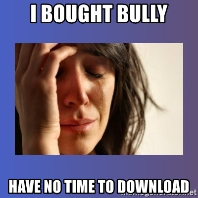 woman crying - i bought bully have no time to download