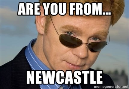 Horatio Caine - Are you from... newcastle