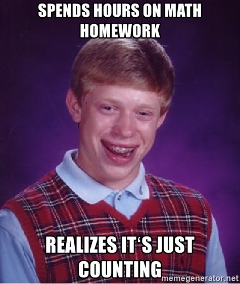 Bad Luck Brian - SPENDS HOURS ON MATH HOMEWORK REALIZES ITʻS JUST COUNTING