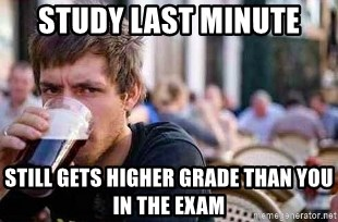 The Lazy College Senior - STUDY LAST MINUTE STILL GETS HIGHER GRADE THAN YOU IN THE EXAM