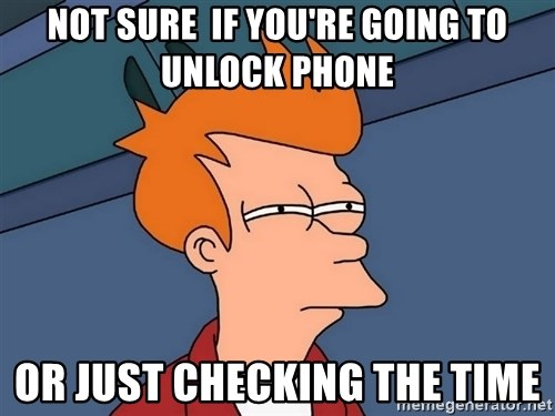 Futurama Fry - not sure  if you're going to unlock phone or just checking the time