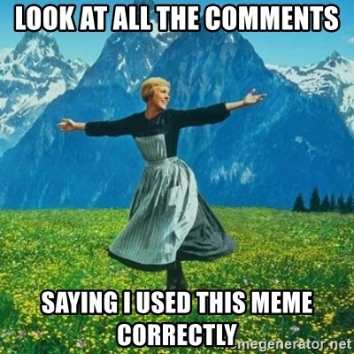 Look at All the Fucks I Give - look at all the comments saying i used this meme correctly