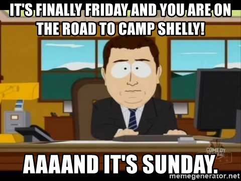 south park aand it's gone - It's finally friday and you are on the road to camp shelly! aaaand it's sunday.