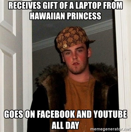 Scumbag Steve - receives gift of a laptop from hawaiian princess goes on facebook and youtube all day