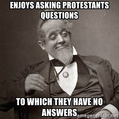 1889 [10] guy - enjoys asking protestants questions to which they have no answers