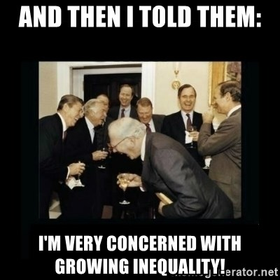 Rich Men Laughing - and then i told them: i'm very concerned with growing inequality!