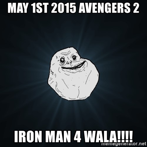 Forever Alone - MAY 1St 2015 Avengers 2 iron man 4 wala!!!!