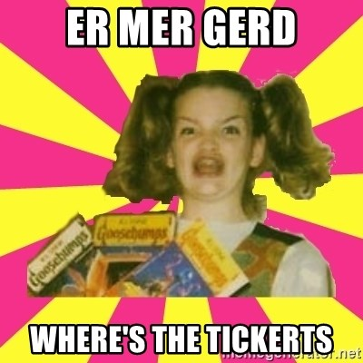 er mah gerd - ER MER GERD WHERE'S THE TICKERTS