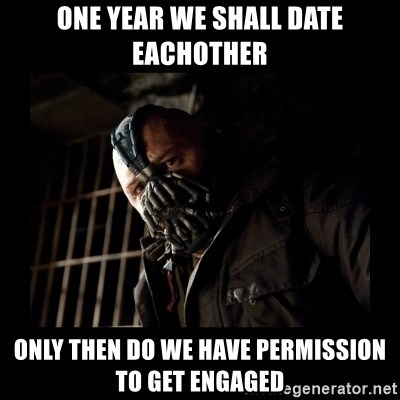Bane Meme - One year we shall date eachother Only then do we have permission to get engaged