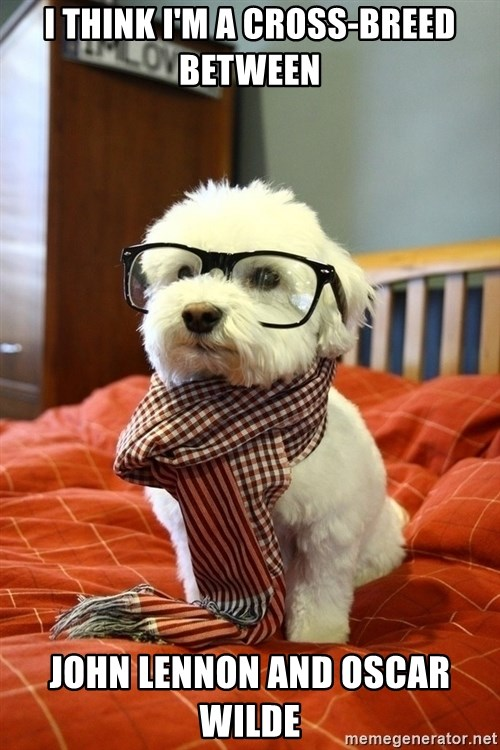 hipster dog - I think I'm a cross-breed between John Lennon and Oscar Wilde