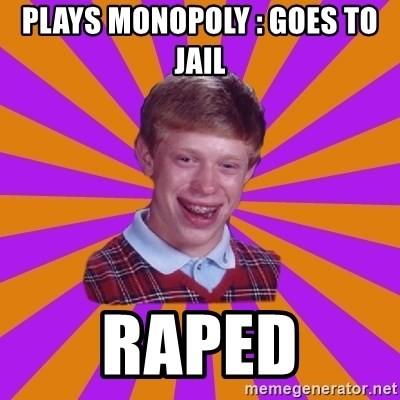 Unlucky Brian Strikes Again - Plays monopoly : goes to jail Raped