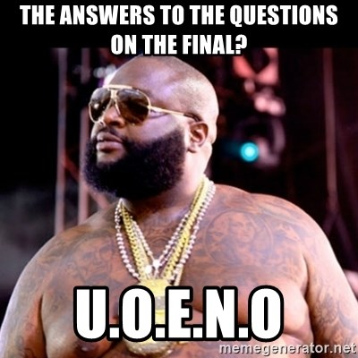 Fat Rick Ross - The answers to the questions on the final? U.O.E.N.O