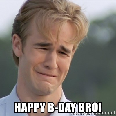 Dawson's Creek -  HAPPY B-DAY BRO!