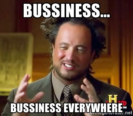 Ancient Aliens - bussiness... bussiness everywhere
