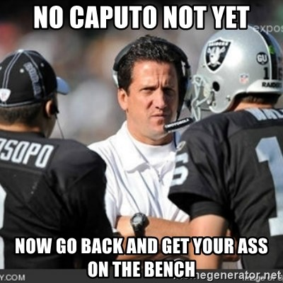 Knapped  - NO CAPUTO NOT YET NOW GO BACK AND GET YOUR ASS ON THE BENCH