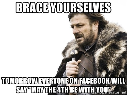 "Winter is Coming - brace yourselves tomorrow everyone on facebook will say ""may the 4th be with you"""