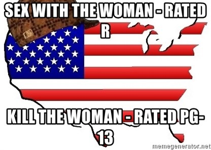 Scumbag America - sex with the woman - Rated R Kill the Woman - Rated PG-13