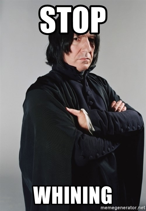 Snape - stop whining