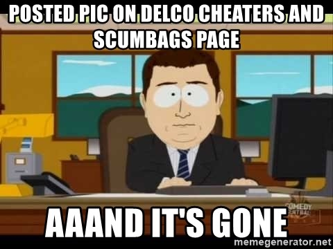 south park aand it's gone - posted pic on delco cheaters and scumbags page aaand it's gone