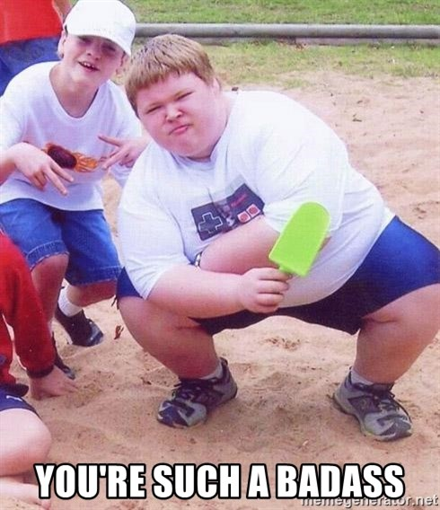 American Fat Kid -  you're such a badass