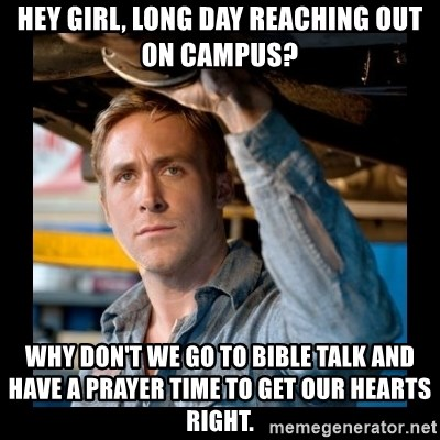 Confused Ryan Gosling - Hey girl, long day reaching out on campus? Why don't we go to bible talk and have a prayer time to get our hearts right.