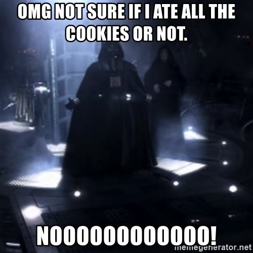 Darth Vader - Nooooooo - OMG not sure if I ate ALL the cookies or not.  NOOOOOOOOOOOO!