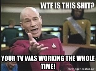 Patrick Stewart WTF -  Your tv was working the whole time!