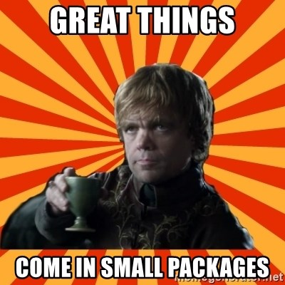 Tyrion Lannister - GREAT THINGS COME IN SMALL PACKAGES