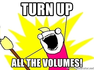 X ALL THE THINGS - Turn up all the volumes!