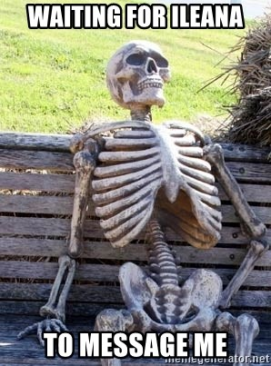 Waiting Skeleton - Waiting for Ileana To message me