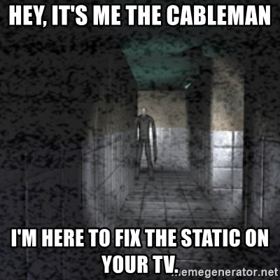 Slender game - Hey, it's me the cableman I'm here to fix the static on your tv.