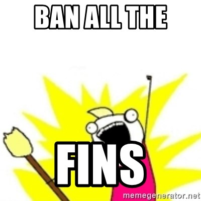 x all the y - Ban all the  Fins