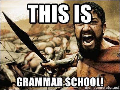 This Is Sparta Meme - THIS IS GRAMmAR SCHOOL!