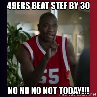 Dikembe Mutombo - 49ers beat stef by 30 No No No Not Today!!!