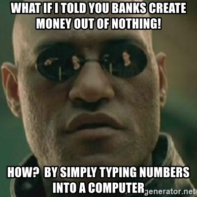 Nikko Morpheus - what if i told you banks create money out of nothing! how?  by simply typing numbers into a computer
