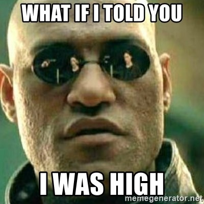 What If I Told You - what if i told you i was high