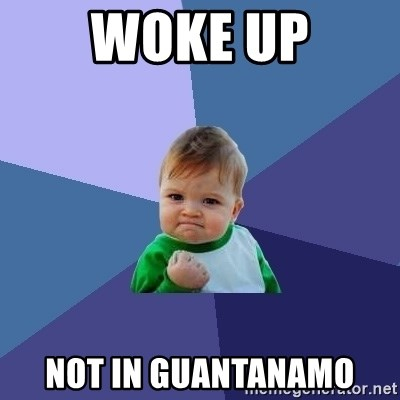 Success Kid - Woke up Not in Guantanamo