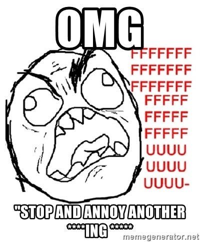 """Rage Guy With Space - Omg """"STOP AND ANNOY ANOTHER ****ing *****"""