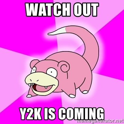 Slowpoke - watch out y2k is coming