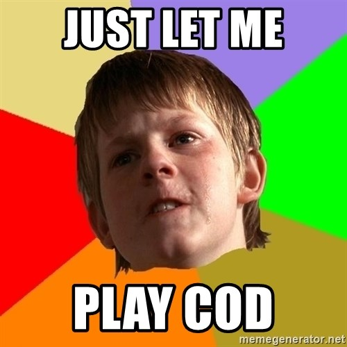Angry School Boy - JUST LET ME PLAY COD