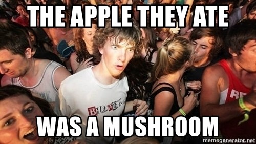 Sudden Realization Ralph - The apple they ate was a mushroom