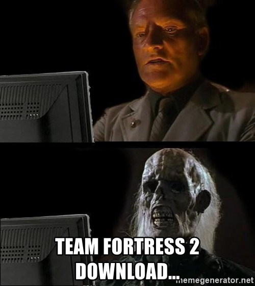 Waiting For -  team fortress 2 download...